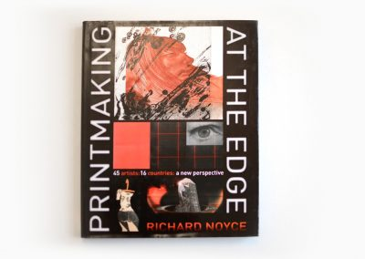 Printmaking at the Edge: 45 Artists: 16 Countries: A New Perspective, Richard Noyce